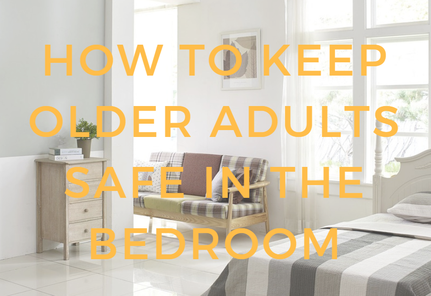 How to Keep Older Adults Safe in the Bedroom